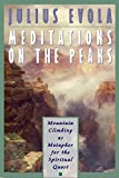 Evola, Julius: Meditations on the Peaks: Mountain Climbing as Metaphor for the Spiritual Quest