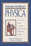 Throop, Priscilla: Hildegard Von Bingen's Physica: The Complete English Translation of Her Classic Work on Health and Healing