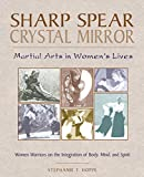 Hoppe, Stephanie T.: Sharp Spear, Crystal Mirror: Martial Arts in Women&#39;s Lives