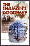 Larsen, Stephen: The Shaman's Doorway: Opening Imagination to Power and Myth