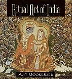 Ritual Art of India by Ajit Mookerjee