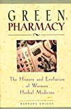 Griggs, Barbara: Green Pharmacy: The History and Evolution of Western Herbal Medicine