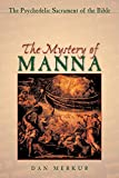 Merkur, Dan: The Mystery of Manna: The Psychedelic Sacrament of the Bible