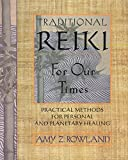 Rowland, Amy Zaffarano: Traditional Reiki for Our Times: Practical Methods for Personal and Planetary Healing