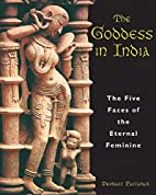 The Goddess in India: The Five Faces of the…
