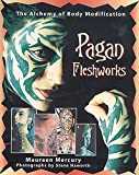 Mercury, Maureen: Pagan Fleshworks: The Alchemy of Body Modification