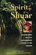 Spirit of the Shuar: Wisdom from the Last…