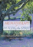 Mojay, Gabriel: Aromatherapy for Healing the Spirit: Restoring Emotional and Mental Balance With Essential Oils