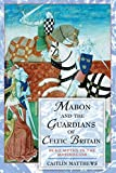 Matthews, Caitlin: Mabon and the Guardians of Celtic Britain: Hero Myths in the Mabinogion