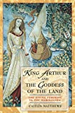 Matthews, Caitlin: King Arthur and the Goddess of the Land: The Divine Feminine in the Mabinogion