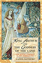 King Arthur and the Goddess of the Land: The…