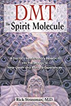 DMT: The Spirit Molecule: A Doctor's…