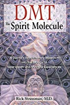 DMT: The Spirit Molecule: A Doctor's…