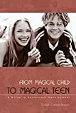Pearce, Joseph Chilton: From Magical Child to Magical Teen: A Guide to Adolescent Development