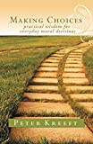 Kreeft, Peter: Making Choices: Practical Wisdom for Everyday Moral Decisions