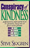 Sjogren, Steve: Conspiracy of Kindness: A Refreshing New Approach to Sharing the Love of Jesus With Others