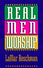 Real Men Worship by LaMar Boschman