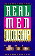 Real Men Worship by LaMar Boschman