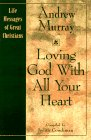 Murray, Andrew: Loving God With All Your Heart: Life Messages of Great Christians