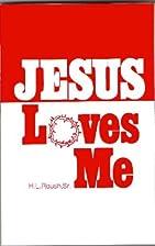 Jesus Loves Me by Sr. H. L. Roush