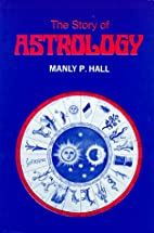 Story of Astrology by Manly Palmer Hall