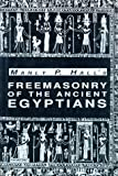 Hall, Manly Palmer: Freemasonry of the Ancient Egyptians: To Which Is Added an Interpretation of the Crata Repoa Initiation Rite