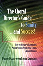 The Choral Director's Guide to Sanity...and…