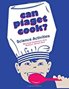 Can Piaget Cook? Science Activities by Ph.D.…