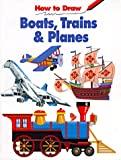 LaPlaca, Michael: How to Draw Boats, Trains, and Planes