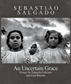 Sebastiao Salgado: An Uncertain Grace by…
