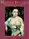 Prose, Francine: Master Breasts: Objectified, Aesthetisized, Fantasized, Eroticized, Feminized by Photography's Most Titillating Masters . . .