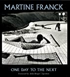 Martine Franck: One Day to the Next by…