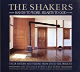 Burns, Amy Stechler: The Shakers, Hands to Work, Hearts to God: The History and Visions of the United Society of Believers in Christ&#39;s Second Appearing from 1774 to the Present