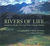 Ketchum, Robert Glenn: Rivers of Life : Southwest Alaska, the Last Great Salmon Fishery