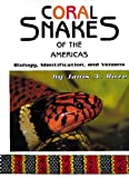 Roze, Janis A.: Coral Snakes of the Americas: Biology, Identification, and Venoms
