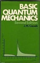 Basic quantum mechanics by J. M. Cassels