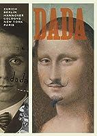 Dada: Zurich, Berlin, Hannover, Cologne, New…