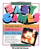 Martin, Elaine: The Baby Games: The Joyful Guide to Child's Play from Birth to Three Years