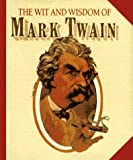 Twain, Mark: The Wit and Wisdom of Mark Twain