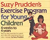 Prudden, Suzy: Suzy Prudden's Exercise Program for Young Children: Four Weeks to Four Years
