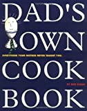 Sloan, Bob: Dad&#39;s Own Cookbook: Everything Your Mother Never Taught You