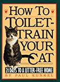 Kunkel, Paul: How to Toilet Train Your Cat: 21 Days to a Litter-Free Home
