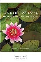 Worthy of Love: Meditations On Loving…