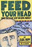 Hipp, Earl: Feed Your Head: Some Excellent Stuff on Being Yourself