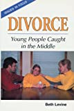 Levine, Beth: Divorce: Young People Caught in the Middle (Issues in Focus)