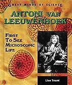 Antoni Van Leeuwenhoek: First to See…