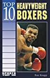 Knapp, Ron: Top 10 Heavyweight Boxers (Sports Top 10)