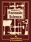 Federal Bureau of Investigation: Handbook of Forensic Science