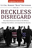 Robert Patterson: Reckless Disregard: How Liberal Democrats Undercut Our Military, Endanger Our Soldiers And Jeopardize Our Security