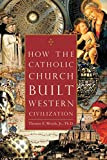 Woods, Thomas E.: How The Catholic Church Built Western Civilization